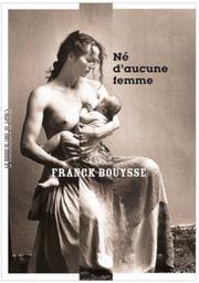 Né d'aucune femme / Franck Bouysse   Bouysse, Franck. Auteur