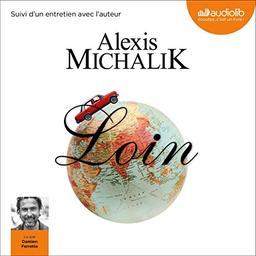 Loin : Suivi d'un entretien avec l'auteur / Alexis Michalik | Michalik, Alexis. Auteur